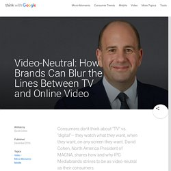 Video-Neutral: How Brands Can Blur the Lines Between TV and Online Video