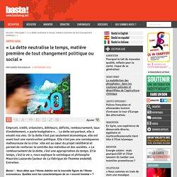 « La dette neutralise le temps, matière première de tout changement politique ou social » - Contrôle social