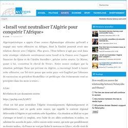 «Israël veut neutraliser l'Algérie pour conquérir l'Afrique»