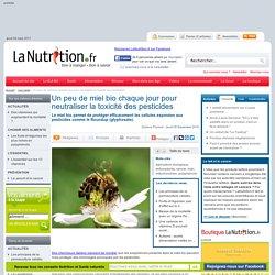 Un peu de miel bio chaque jour pour neutraliser la toxicité des pesticides