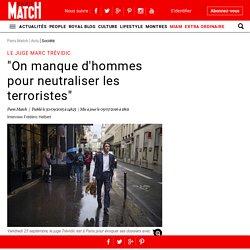 """Le juge Marc Trévidic - """"On manque d'hommes pour neutraliser les terroristes"""""""