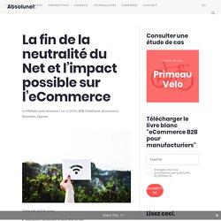 La fin de la neutralité du Net et l'impact possible sur l'eCommerce