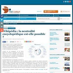 Wikipédia : la neutralité encyclopédique est-elle possible