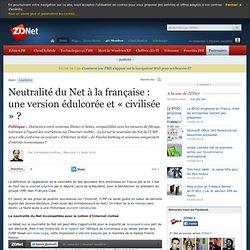 Neutralité du Net à la française : une version édulcorée et « civilisée » ?