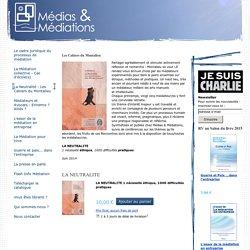 La Neutralité - Les Cahiers du Montalieu - Médias & Médiations - Editeur indépendant spécialisé en médiation