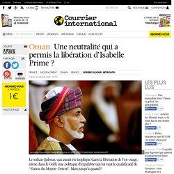 Oman. Une neutralité qui a permis la libération d'Isabelle Prime