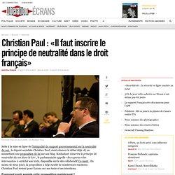 Christian Paul : « Il faut inscrire le principe de neutralité dans le droit français »