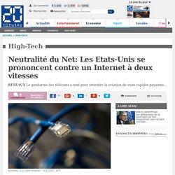 Neutralité du Net: Les Etats-Unis se prononcent contre un Internet à deux vitesses