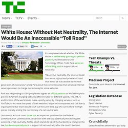 "White House: Without Net Neutrality, The Internet Would Be An Inaccessible ""Toll Road"""