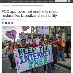 FCC approves net neutrality rules, reclassifies broadband as a utility