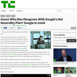 Guess Who Else Disagrees With Google's Net Neutrality Plan? Google In 2006