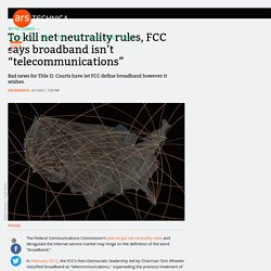 "To kill net neutrality rules, FCC says broadband isn't ""telecommunications"""