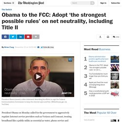 Obama to the FCC: Adopt 'the strongest possible rules' on net neutrality, including Title II