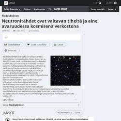 Neutronitähdet ovat valtavan tiheitä ja aine avaruudessa kosmisena verkostona