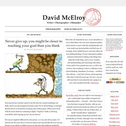 Never give up; you might be closer to reaching your goal than you think « David McElroy