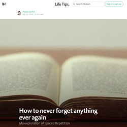 How to never forget anything ever again — Life Tips.