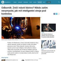 Odborník: Zničí roboti lidstvo? Nikdo zatím nevymyslel, jak mít inteligentní stroje pod kontrolou