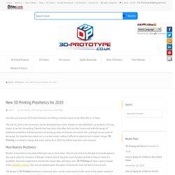 New 3D Printing Prosthetics for 2020