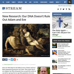 New Research: Our DNA Doesn't Rule Out Adam and Eve