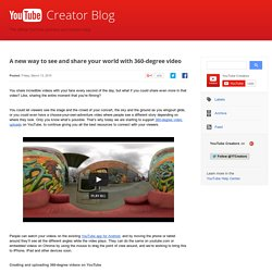 YouTube Creator Blog: A new way to see and share your world with 360-degree video
