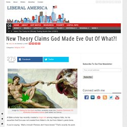 New Theory Claims God Made Eve Out Of What?!
