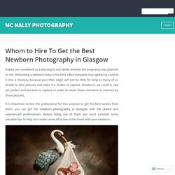 Whom to Hire To Get the Best Newborn Photography in Glasgow