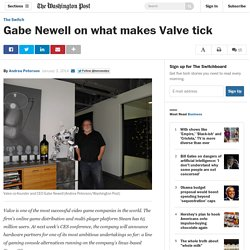 Gabe Newell on what makes Valve tick - The Washington Post
