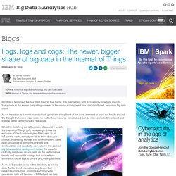 Fogs, logs and cogs: The newer, bigger shape of big data in the Internet of Things