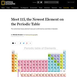 Meet 115, the Newest Element on the Periodic Table