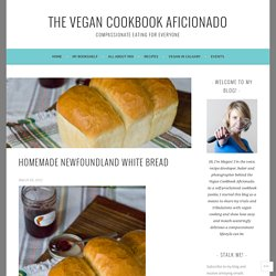 Homemade Newfoundland White Bread – The Vegan Cookbook Aficionado