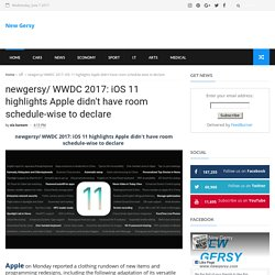 newgersy/ WWDC 2017: iOS 11 highlights Apple didn't have room schedule-wise to declare - New Gersy