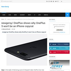 newgersy/ OnePlus shows why OnePlus 5 won't be an iPhone copycat - New Gersy