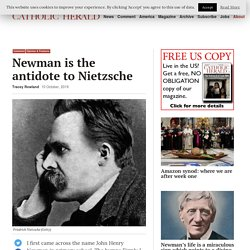 Newman is the antidote to Nietzsche