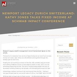Newport Legacy Zurich Switzerland: Kathy Jones talks fixed income at Schwab Impact conference – Newport Legacy