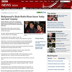 Bollywood's Shah Rukh Khan faces 'baby sex test' inquiry