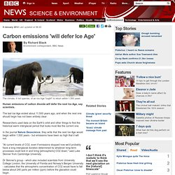 Carbon emissions 'will defer Ice Age'