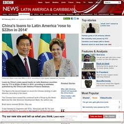 China's loans to Latin America 'rose to $22bn in 2014'