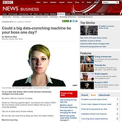 BBC - Could a big data-crunching machine be your boss one day?