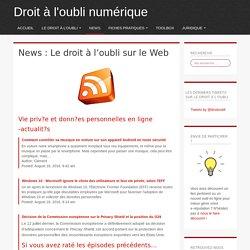 News : Le droit à l'oubli sur le Web - Droit à l'oubli numérique