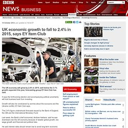 UK economic growth to fall to 2.4% in 2015, says EY Item Club