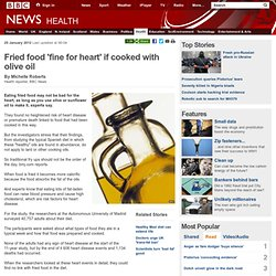 Fried food 'fine for heart' if cooked with olive oil
