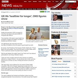 UK life 'healthier for longer', ONS figures show