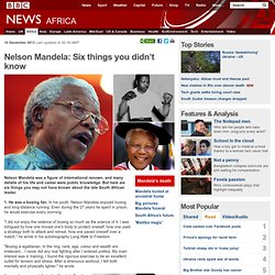 Nelson Mandela: Six things you didn't know