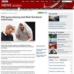 PS3 game-playing dad Mark Sandland killed baby