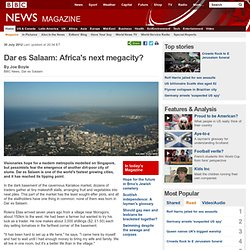 Dar es Salaam: Africa's next megacity?