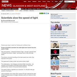 Scientists slow the speed of light