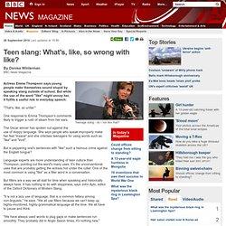 Teen slang: What's, like, so wrong with like?
