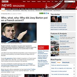 Who, what, why: Why did Joey Barton put on a French accent?
