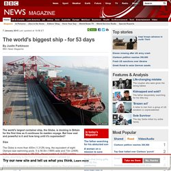 The world's biggest ship - for 53 days