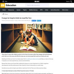 5 ways to inspire kids to read for fun - Marianne Stenger - ABC Education -